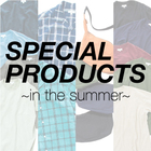 SPECIAL PRODUCTS ~in the summer~