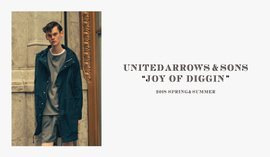 "UNITED ARROWS & SONS 2018 S/S ""JOY OF DIGGIN"""