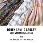 DEREK LAM 10 CROSBY MORE VARIATION at AOYAMA -Sat, 8th, Apr - Sun, 16th, Apr-
