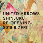 UNITED ARROWS SHINJUKU RE-OPENING 2018.9.7 FRI.