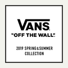 VANS 2019 SPRING&SUMMER COLLECTION