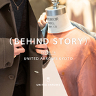 (BEHIND STORY) -UNITED ARROWS KYOTO-