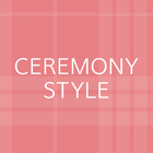 CEREMONY STYLE for WOMEN