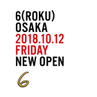 6(ROKU) osaka - OUR 3RD STORE OPEN
