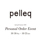 EVENT:pelleq Spring&Summer 2019 - Personal Order -