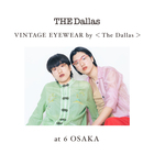 EVENT:VINTAGE EYEWEAR by <The Dallas>@6 osaka