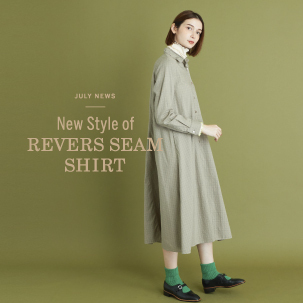 FOCUS:July News ―New style of REVERS SEAM SHIRT―