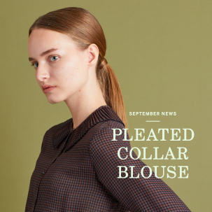 FOCUS:SEPTEMBER NEWS ―PLEATED COLLAR BLOUSE―