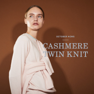 FOCUS:OCTOBER NEWS ーCASHMERE TWIN KNITー