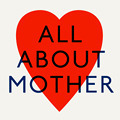 ALL ABOUT MOTHER