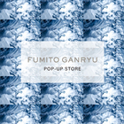 FUMITO GANRYU POP-UP STORE