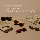 2019 SPRING & SUMMER DESIGNERS EYEWEAR COLLECTION